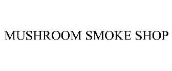 Trademark: Mushroom Smoke Shop Reg. No. 6259564 Registration Date: February 2, 2021